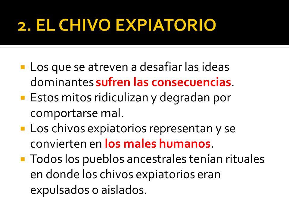 2. EL CHIVO EXPIATORIO Los que se atreven a desafiar las ideas dominantes sufren las consecuencias.