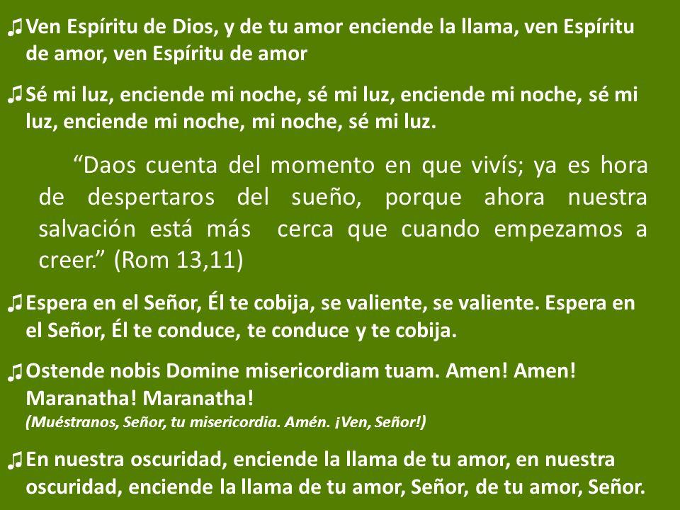 ♫ Ven Espíritu de Dios, y de tu amor enciende la llama, ven Espíritu de amor, ven Espíritu de amor.