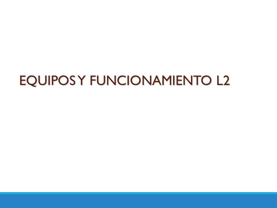 EQUIPOS Y FUNCIONAMIENTO L2