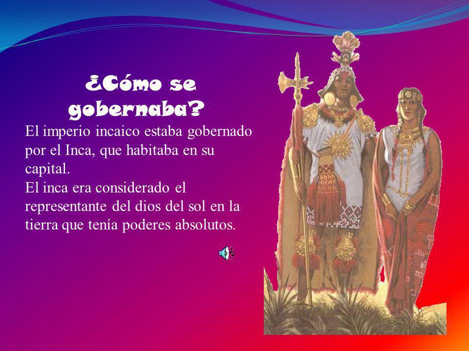 ¿Cómo se gobernaba El imperio incaico estaba gobernado por el Inca, que habitaba en su capital.