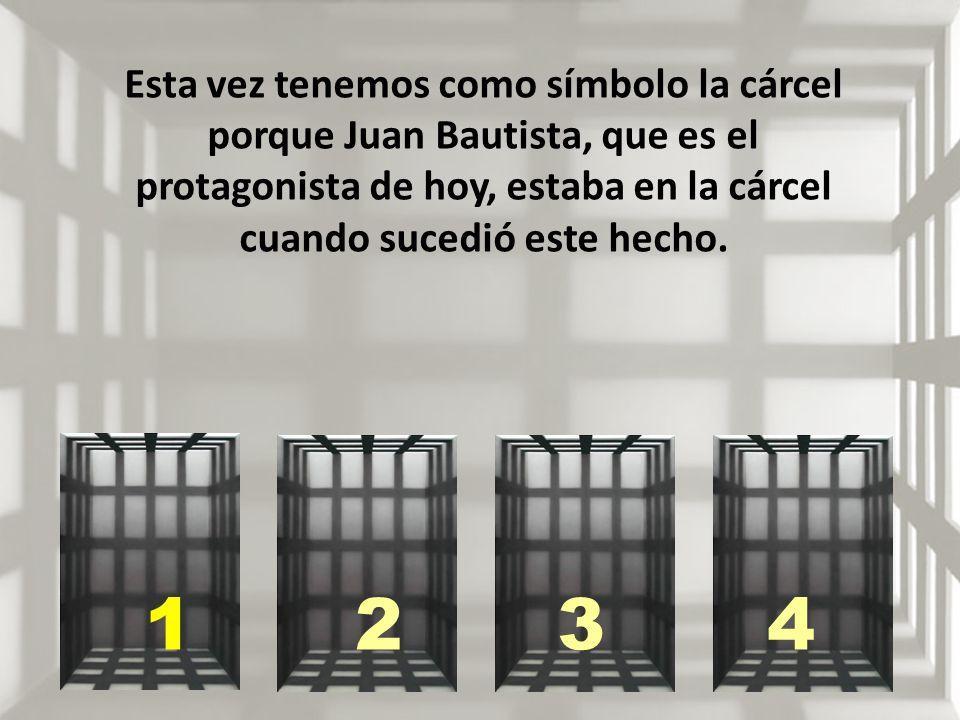 Esta vez tenemos como símbolo la cárcel porque Juan Bautista, que es el protagonista de hoy, estaba en la cárcel cuando sucedió este hecho.