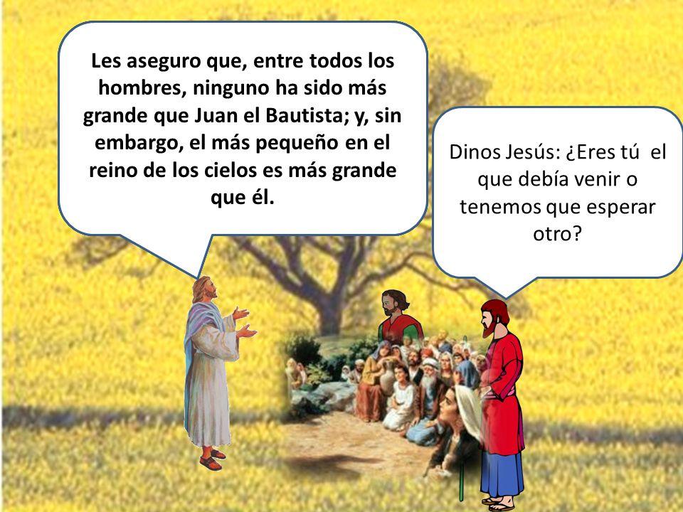 Dinos Jesús: ¿Eres tú el que debía venir o tenemos que esperar otro