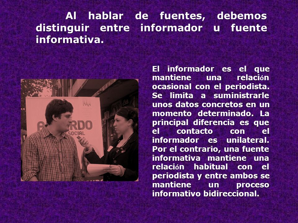 Al hablar de fuentes, debemos distinguir entre informador u fuente informativa.