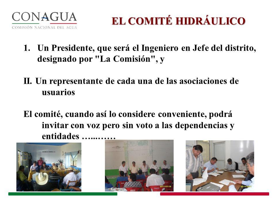 EL COMITÉ HIDRÁULICO Un Presidente, que será el Ingeniero en Jefe del distrito, designado por La Comisión , y.