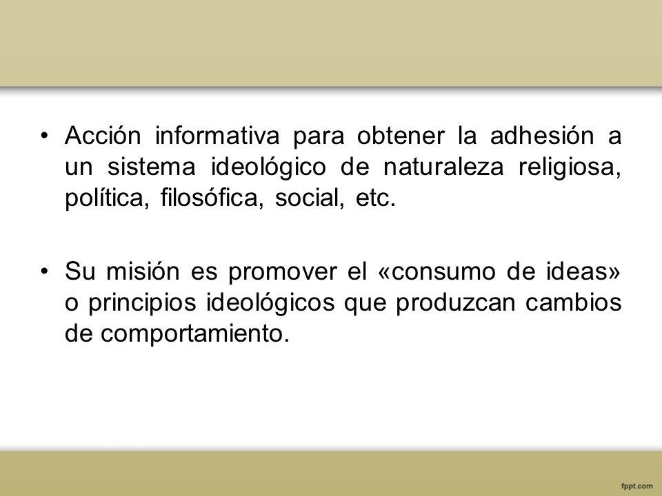 Acción informativa para obtener la adhesión a un sistema ideológico de naturaleza religiosa, política, filosófica, social, etc.