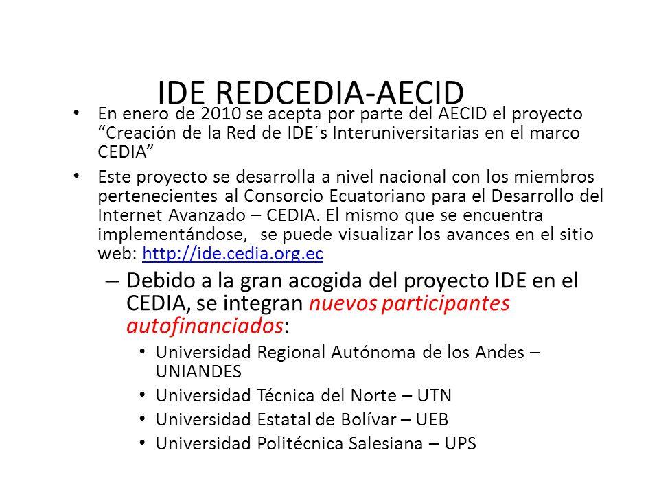 IDE REDCEDIA-AECID En enero de 2010 se acepta por parte del AECID el proyecto Creación de la Red de IDE´s Interuniversitarias en el marco CEDIA