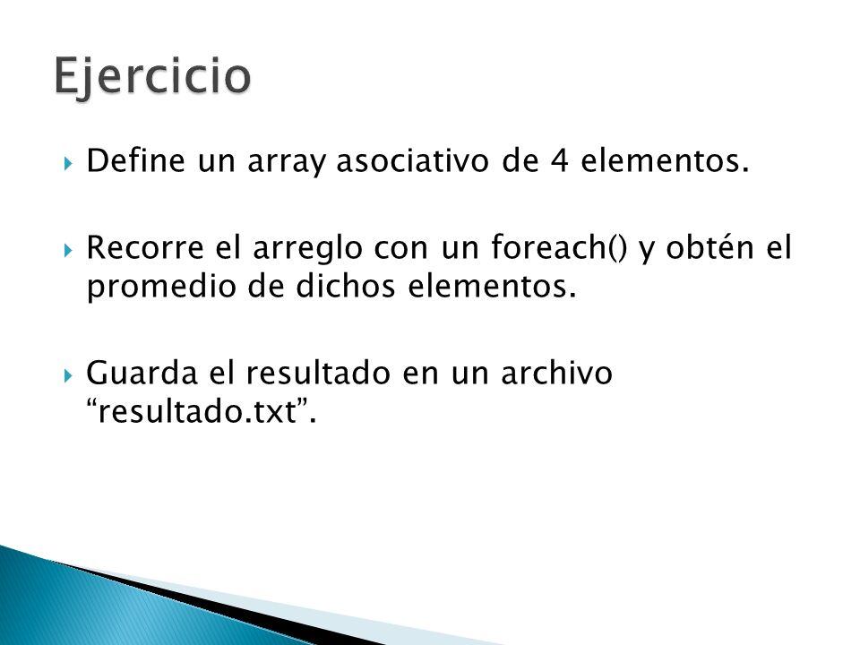 Ejercicio Define un array asociativo de 4 elementos.