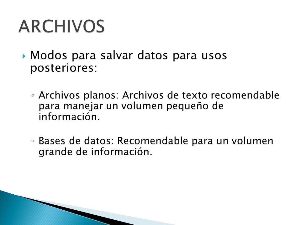 ARCHIVOS Modos para salvar datos para usos posteriores: