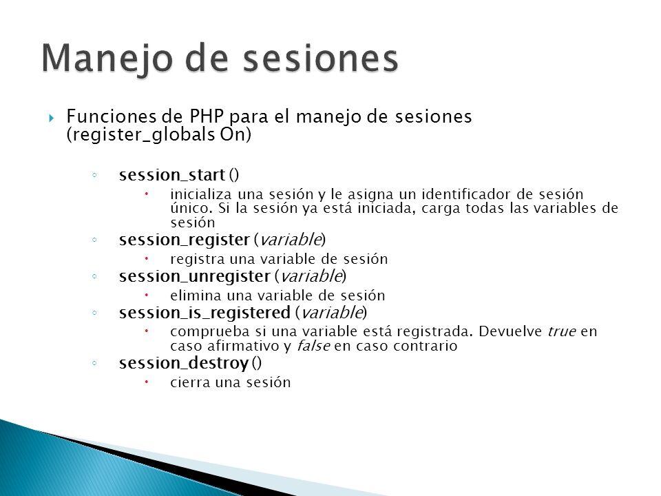 Manejo de sesiones Funciones de PHP para el manejo de sesiones (register_globals On) session_start ()