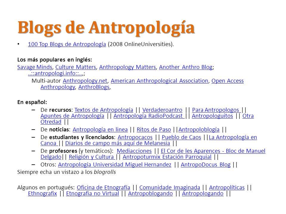Blogs de Antropología 100 Top Blogs de Antropología (2008 OnlineUniversities). Los más populares en inglés: