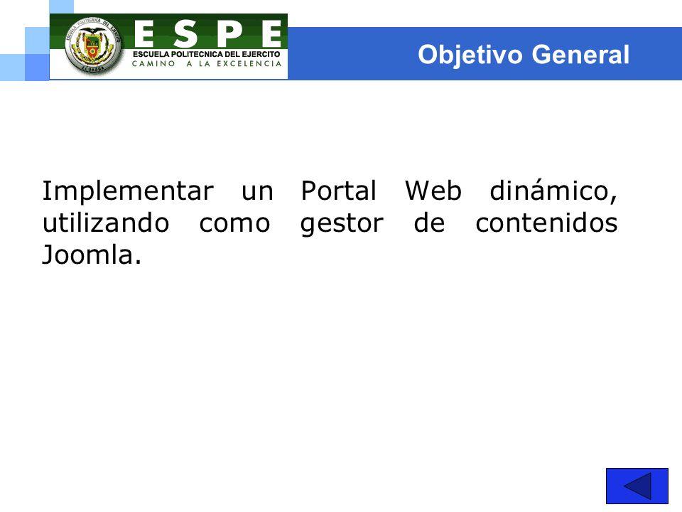 Objetivo General Implementar un Portal Web dinámico, utilizando como gestor de contenidos Joomla.