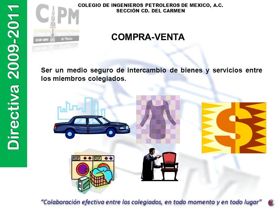 COMPRA-VENTA Ser un medio seguro de intercambio de bienes y servicios entre los miembros colegiados.