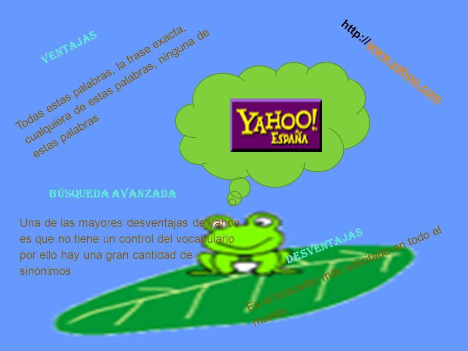 VENTAJAShttp://www.yahoo.com. Todas estas palabras, la frase exacta, cualquiera de estas palabras, ninguna de estas palabras.