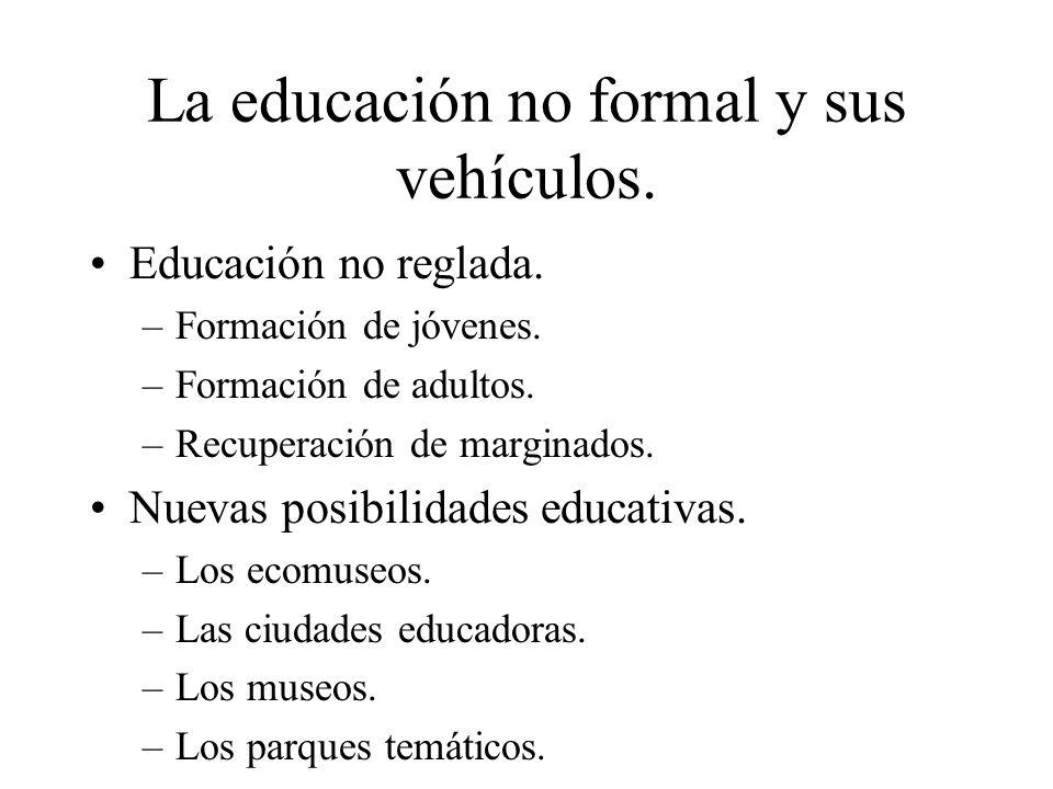 La educación no formal y sus vehículos.