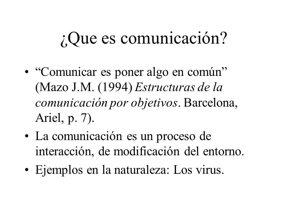 ¿Que es comunicación Comunicar es poner algo en común (Mazo J.M. (1994) Estructuras de la comunicación por objetivos. Barcelona, Ariel, p. 7).