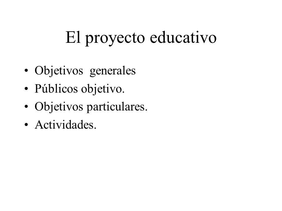El proyecto educativo Objetivos generales Públicos objetivo.