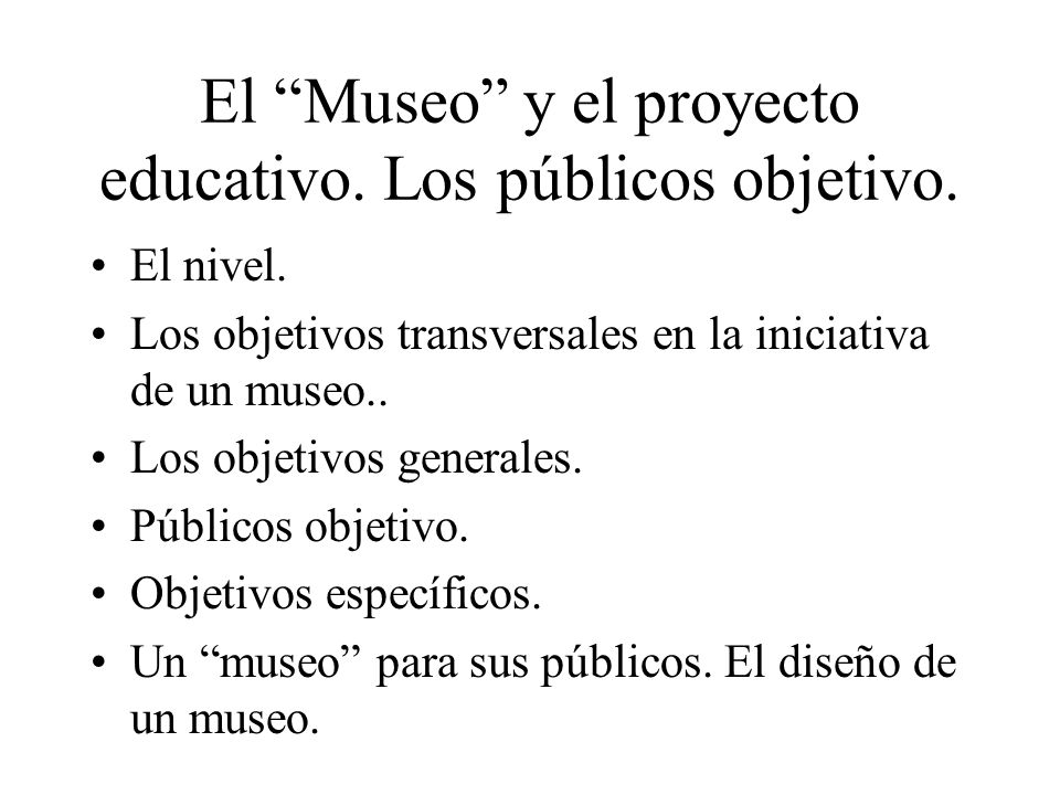 El Museo y el proyecto educativo. Los públicos objetivo.