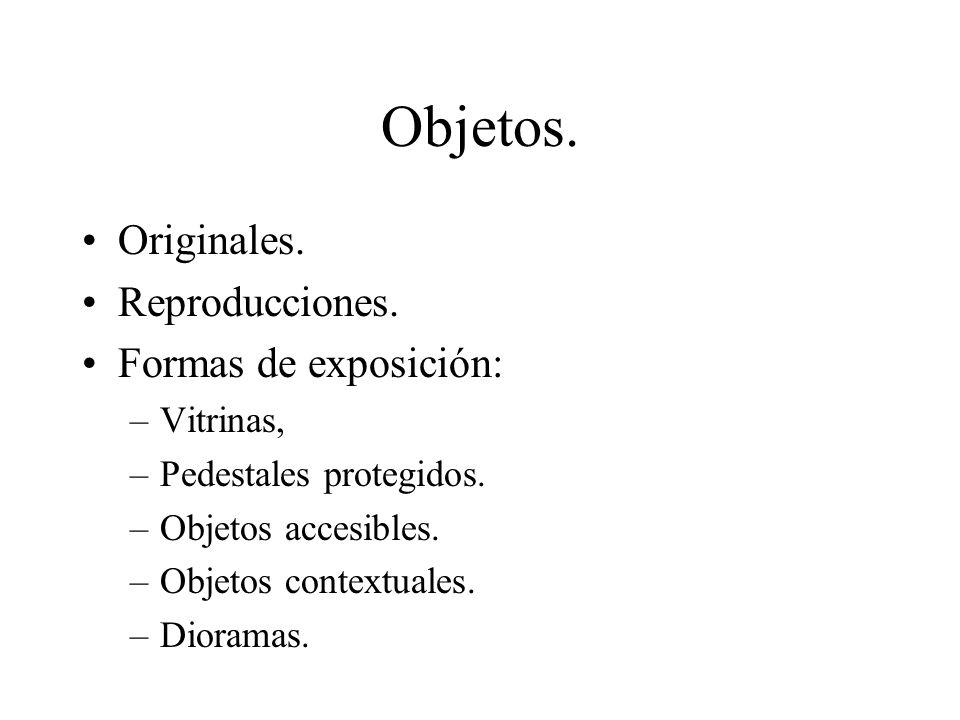 Objetos. Originales. Reproducciones. Formas de exposición: Vitrinas,