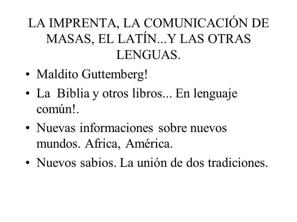 LA IMPRENTA, LA COMUNICACIÓN DE MASAS, EL LATÍN...Y LAS OTRAS LENGUAS.