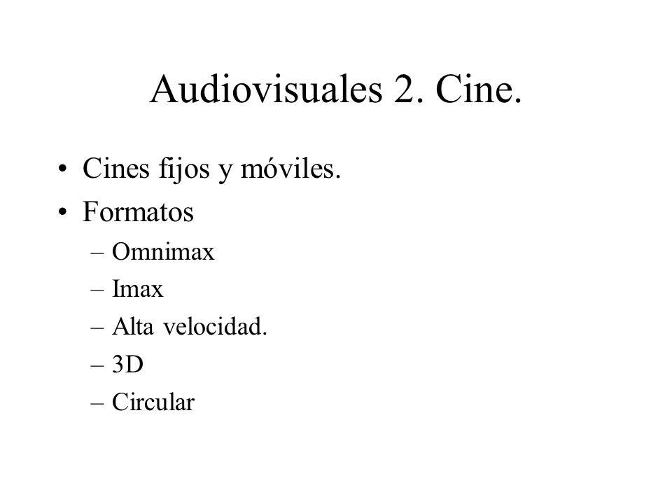 Audiovisuales 2. Cine. Cines fijos y móviles. Formatos Omnimax Imax