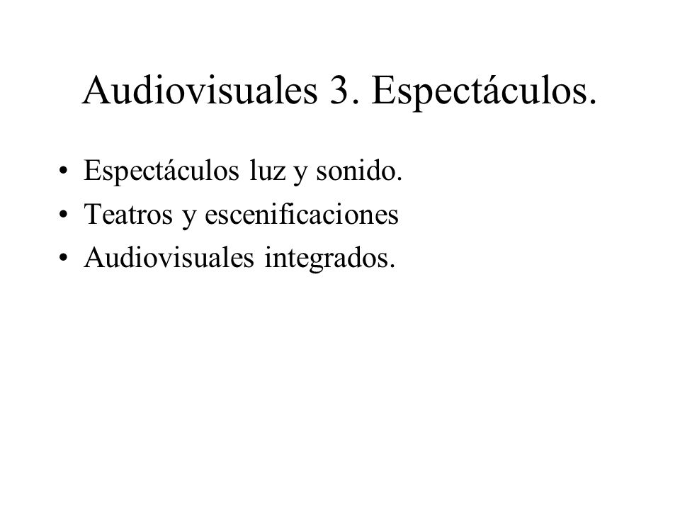 Audiovisuales 3. Espectáculos.