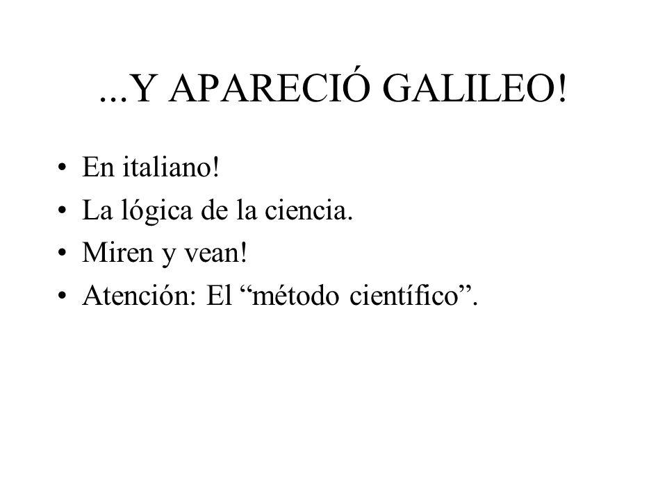 ...Y APARECIÓ GALILEO! En italiano! La lógica de la ciencia.