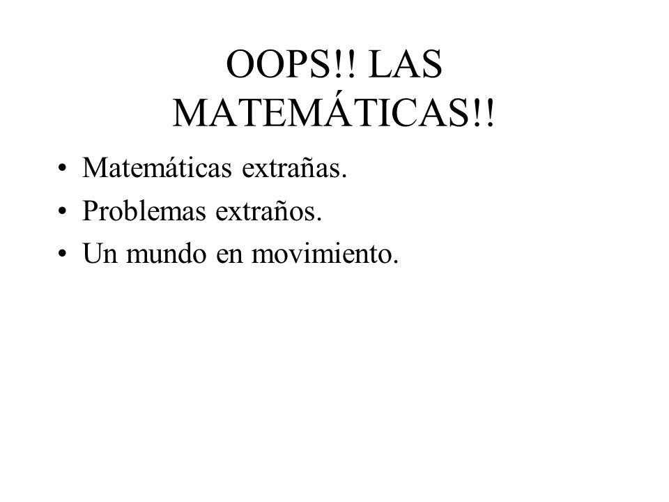 OOPS!! LAS MATEMÁTICAS!! Matemáticas extrañas. Problemas extraños.