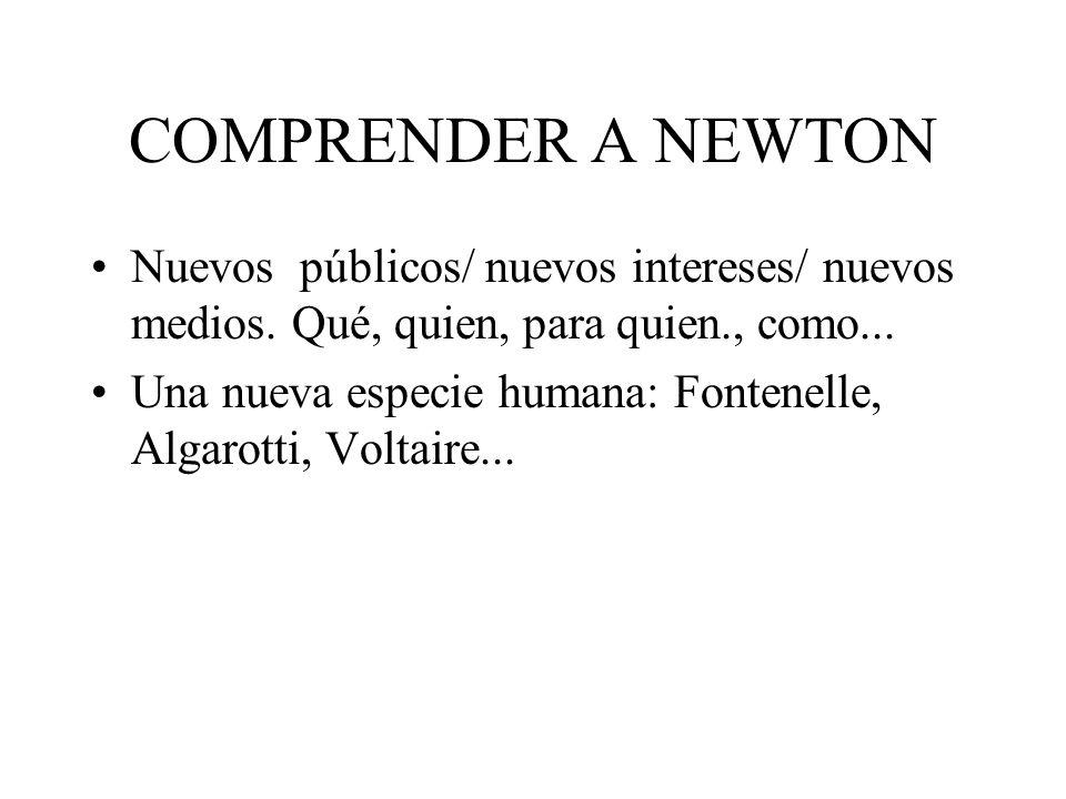 COMPRENDER A NEWTON Nuevos públicos/ nuevos intereses/ nuevos medios. Qué, quien, para quien., como...