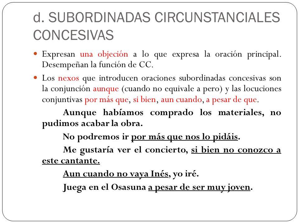 d. SUBORDINADAS CIRCUNSTANCIALES CONCESIVAS