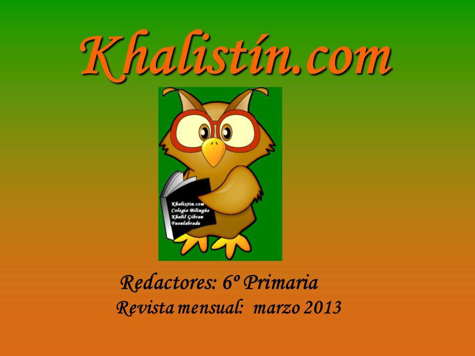 Redactores: 6º Primaria Revista mensual: marzo 2013