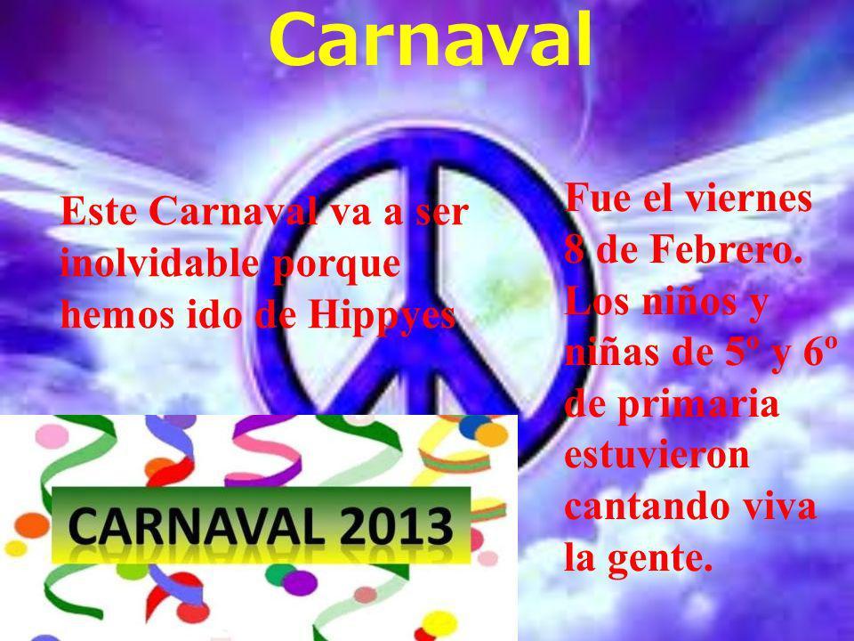 Carnaval Fue el viernes 8 de Febrero. Los niños y niñas de 5º y 6º de primaria estuvieron cantando viva la gente.