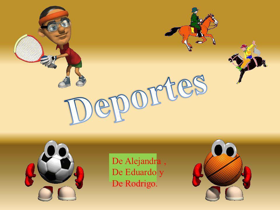 Deportes De Alejandra , De Eduardo y De Rodrigo.