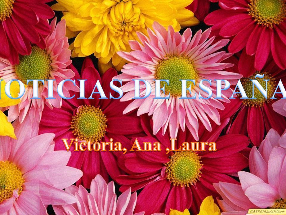 NOTICIAS DE ESPAÑA Victoria, Ana ,Laura