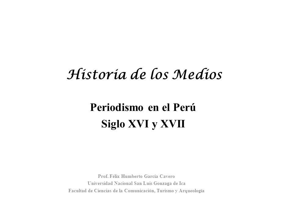 Historia de los Medios Periodismo en el Perú Siglo XVI y XVII
