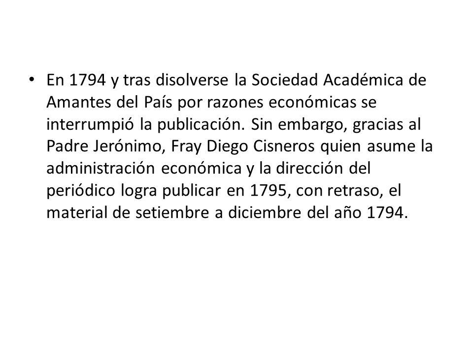 En 1794 y tras disolverse la Sociedad Académica de Amantes del País por razones económicas se interrumpió la publicación.