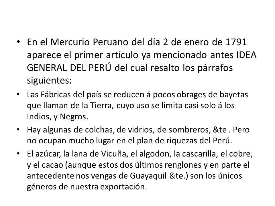 En el Mercurio Peruano del día 2 de enero de 1791 aparece el primer artículo ya mencionado antes IDEA GENERAL DEL PERÚ del cual resalto los párrafos siguientes: