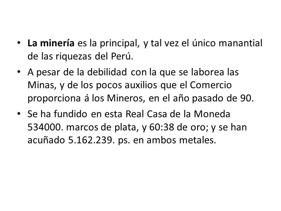 La minería es la principal, y tal vez el único manantial de las riquezas del Perú.