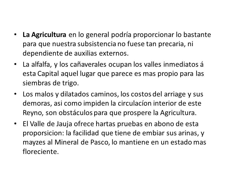 La Agricultura en lo general podría proporcionar lo bastante para que nuestra subsistencia no fuese tan precaria, ni dependiente de auxilias externos.