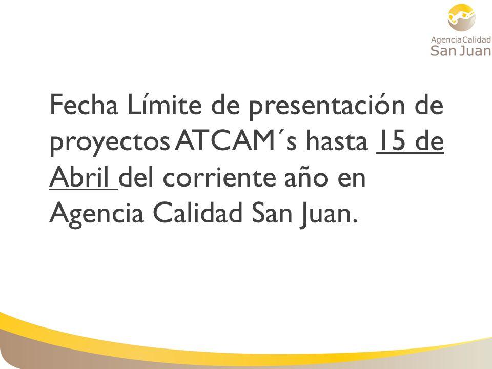 Fecha Límite de presentación de proyectos ATCAM´s hasta 15 de Abril del corriente año en Agencia Calidad San Juan.