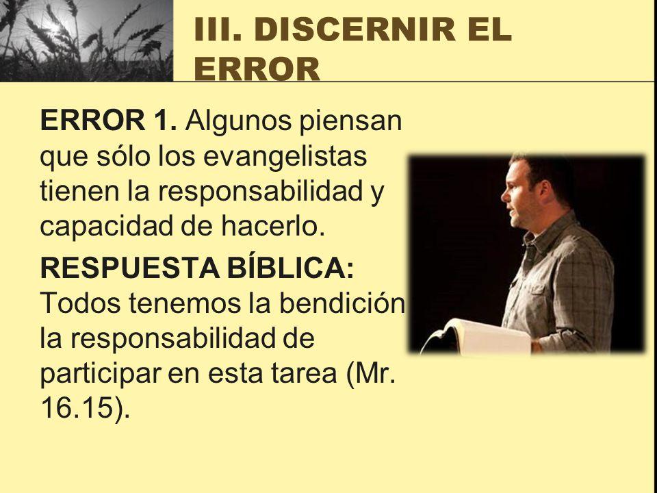 III. DISCERNIR EL ERROR ERROR 1. Algunos piensan que sólo los evangelistas tienen la responsabilidad y capacidad de hacerlo.