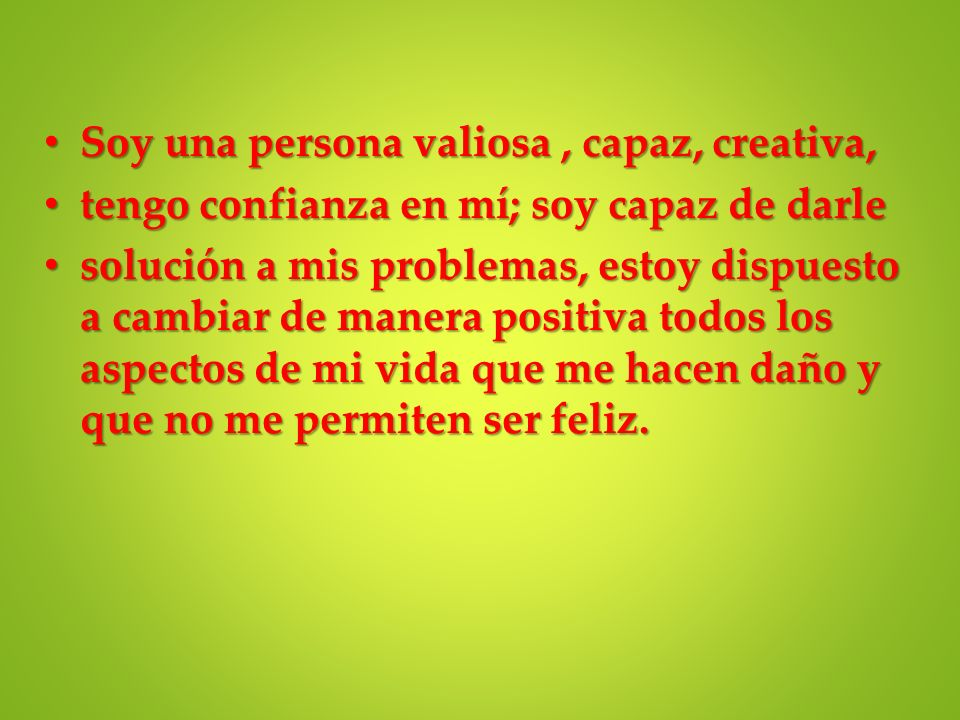 Soy una persona valiosa , capaz, creativa,