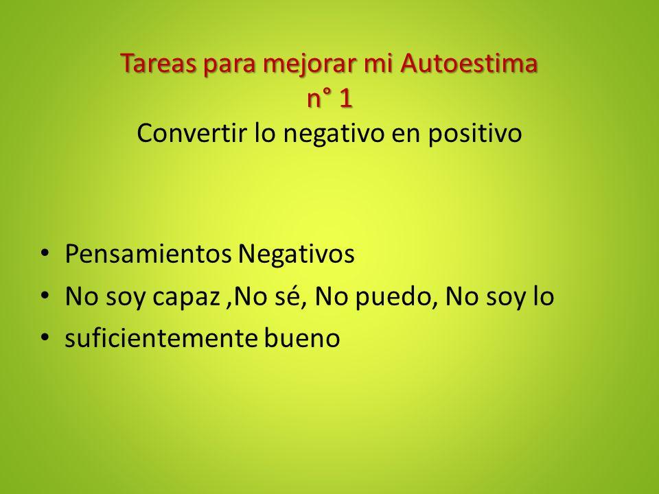 Tareas para mejorar mi Autoestima n° 1 Convertir lo negativo en positivo