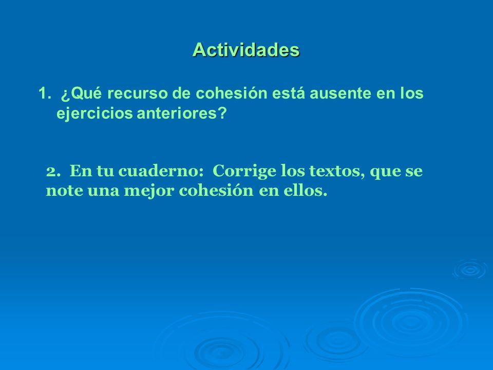 Actividades 1. ¿Qué recurso de cohesión está ausente en los ejercicios anteriores