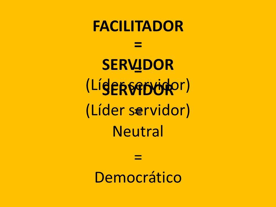FACILITADOR = SERVIDOR (Líder servidor) = SERVIDOR (Líder servidor) = Neutral = Democrático