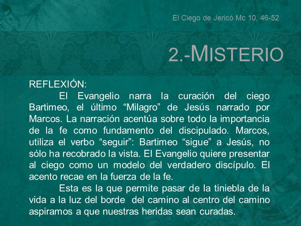 El Ciego de Jericó Mc 10, 46-52 2.-MISTERIO. REFLEXIÓN: