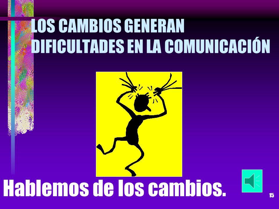 LOS CAMBIOS GENERAN DIFICULTADES EN LA COMUNICACIÓN
