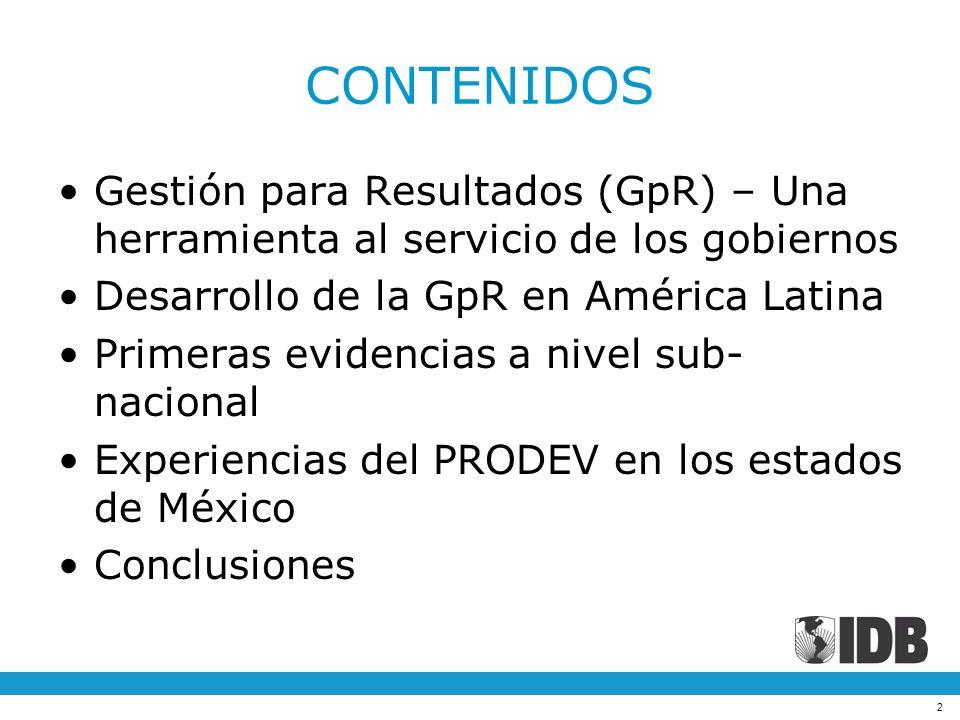CONTENIDOS Gestión para Resultados (GpR) – Una herramienta al servicio de los gobiernos. Desarrollo de la GpR en América Latina.