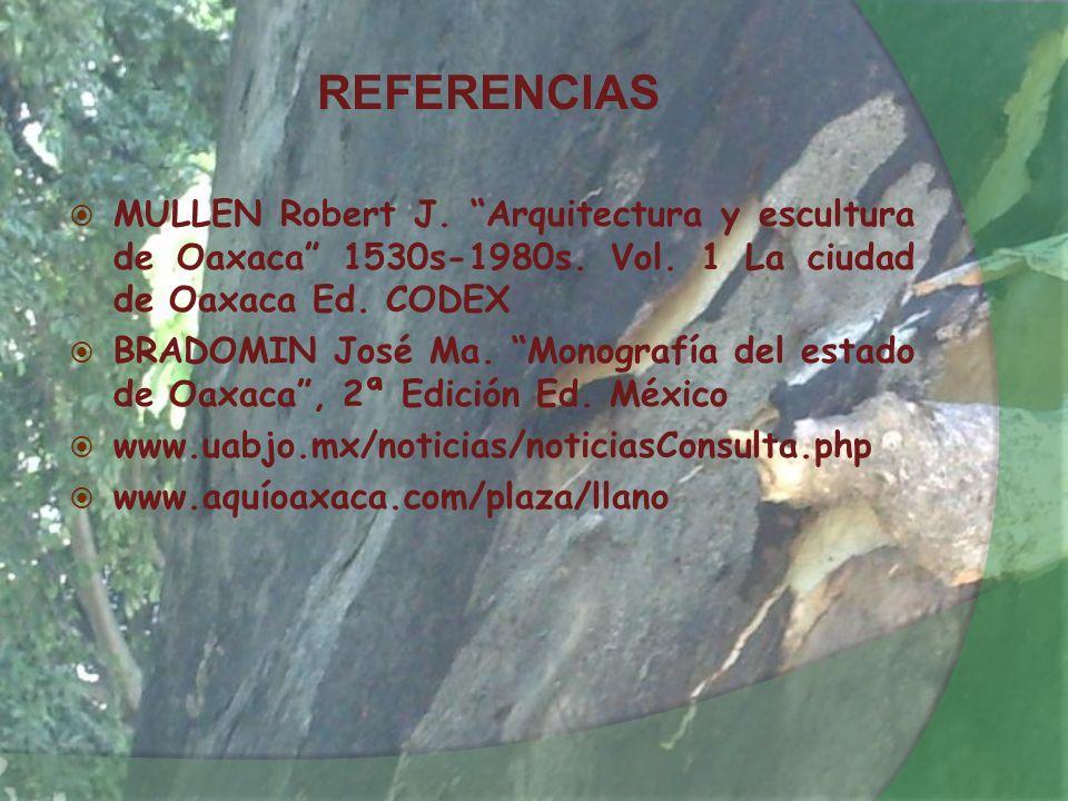 REFERENCIAS MULLEN Robert J. Arquitectura y escultura de Oaxaca 1530s-1980s. Vol. 1 La ciudad de Oaxaca Ed. CODEX.