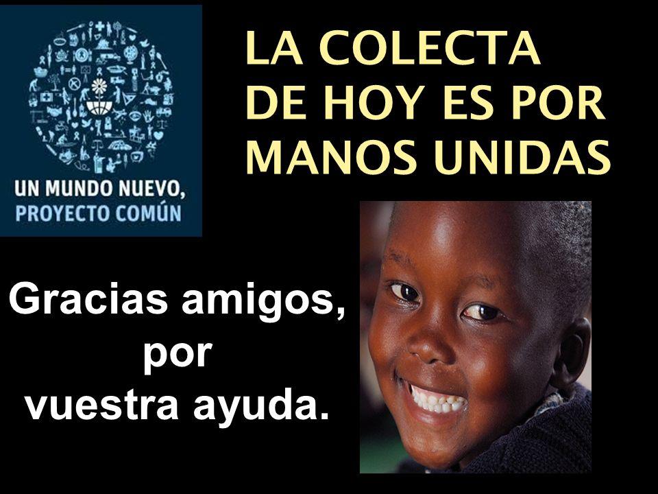 LA COLECTA DE HOY ES POR MANOS UNIDAS