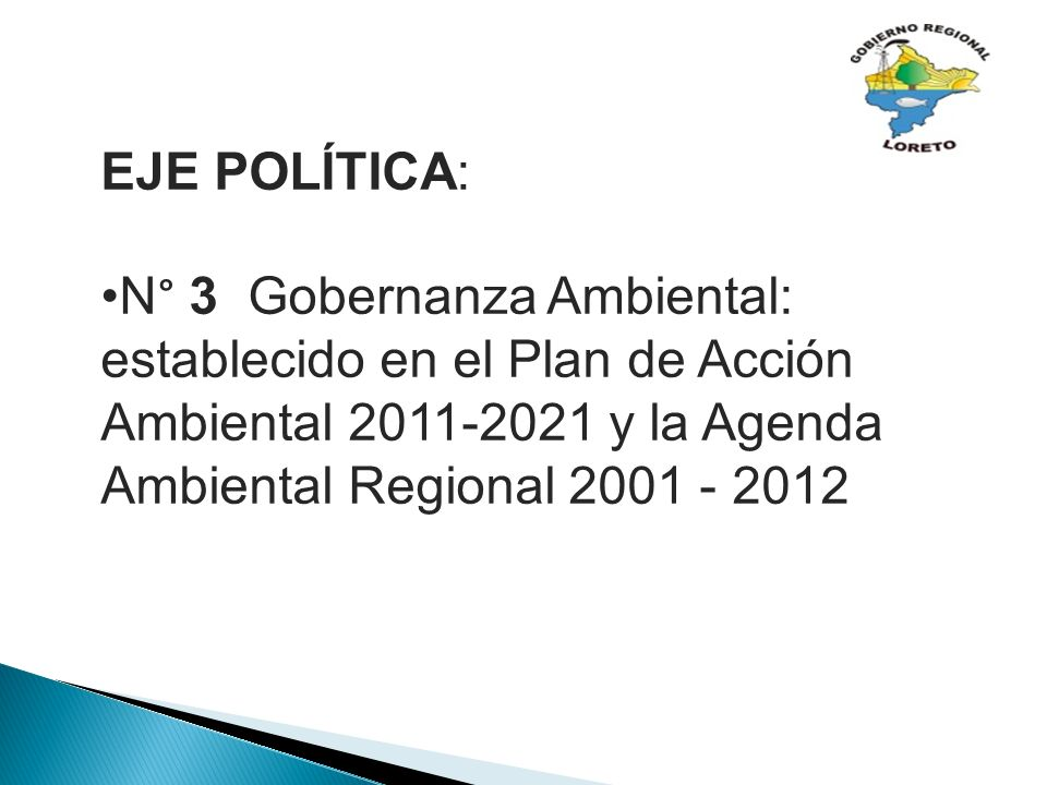 EJE POLÍTICA: N° 3 Gobernanza Ambiental: establecido en el Plan de Acción Ambiental 2011-2021 y la Agenda Ambiental Regional 2001 - 2012.